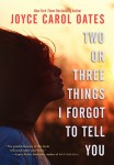 Two or Three Things I Forgot to Tell You by Joyce Carol Oates from  in  category