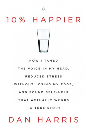 10% Happier by Dan Harris from HarperCollins Publishers LLC (US) in Autobiography,Biography & Memoirs category