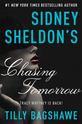 Sidney Sheldon's Chasing Tomorrow by Tilly Bagshawe from HarperCollins Publishers LLC (US) in General Novel category