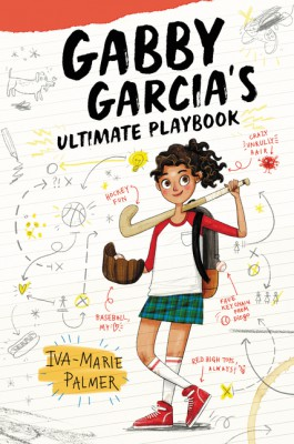 Gabby Garcia's Ultimate Playbook by Iva-Marie Palmer from HarperCollins Publishers LLC (US) in Teen Novel category