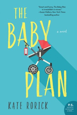 The Baby Plan by Kate Rorick from HarperCollins Publishers LLC (US) in General Novel category