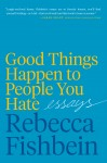 Good Things Happen to People You Hate - text