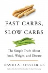 Fast Carbs, Slow Carbs by David A. Kessler, M.D. from  in  category