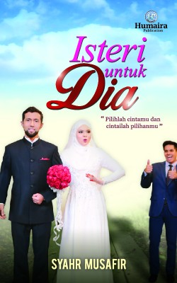 Isteri Untuk Dia by Syahr Musafir from Humaira Publication Sdn Bhd in General Novel category