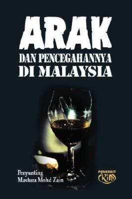 Arak dan Pencegahannya di Malaysia by Penyunting: Mastura Mohd. Zain from Institut Kefahaman Islam Malaysia in Islam category