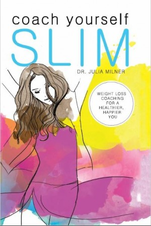 Coach Yourself Slim:weight loss coaching for a healthier, happier you by Dr. Julia Milner from Inspiring Publishers in Family & Health category