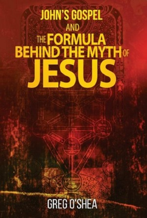 John's Gospel and the Formula Behind the Myth of Jesus by Greg O'Shea. from Inspiring Publishers in Christianity category