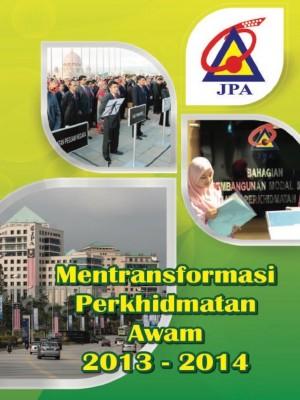 Mentransformasi Perkhidmatan Awam 2013-2014 by Bahagian Penerbitan Dasar Negara from Jabatan Penerangan Malaysia in General Academics category