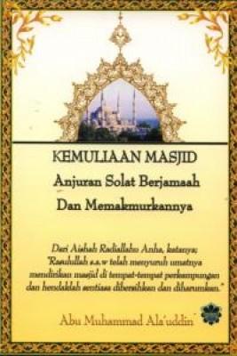 Kemuliaan Masjid- Anjuran Solat Berjemaah Dan Memakmurkannya by Abu Muhammad Ala'uddin from Jahabersa & Co in Islam category
