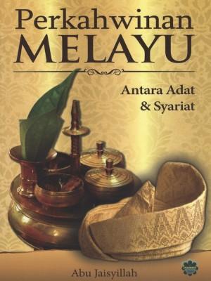 Perkahwinan Melayu: Antara Adat dan Syariat by Abu Jaisyillah from Jahabersa & Co in Islam category