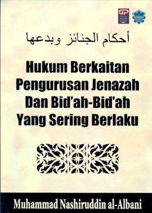 Hukum Berkaitan Pengurusan Jenazah Dan Bid`ah-Bid`ah Yang Sering Berlaku by Muhammad Nashiruddin Al-Albani from Jahabersa & Co in Islam category