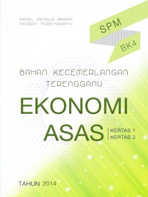 Bahan Kecemerlangan Terengganu BK4 SPM Ekonomi Asas by Panel Penulis AKRAM Negeri Terengganu from JPN TERENGGANU in General Academics category
