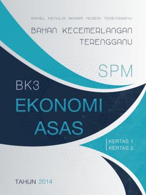 Bahan Kecemerlangan Terengganu BK3 SPM Ekonomi Asas by Panel Penulis AKRAM Negeri Terengganu from JPN TERENGGANU in School Exercise category