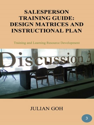 Salesperson Training Guide: Design Matrices and Instructional Plan by Julian Goh from Julian Publishing and Marketing in General Academics category