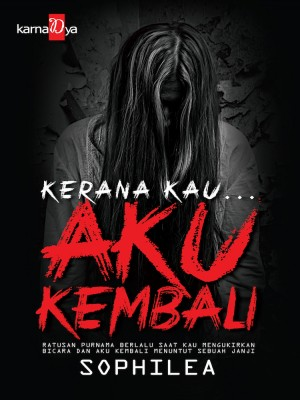 Kerana Kau... Aku Kembali by Sophilea from KarnaDya Publishing Sdn Bhd in General Novel category