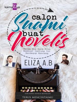 Calon Suami Buat Novelis by Eliza AB from KarnaDya Publishing Sdn Bhd in Romance category