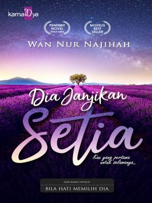 Dia Janjikan Setia by Wan Nur Najihah from KarnaDya Publishing Sdn Bhd in Romance category