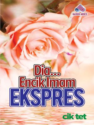Dia... Encik Imam Ekspres by Cik Tet from Kaseh Aries Publication Sdn Bhd in General Novel category