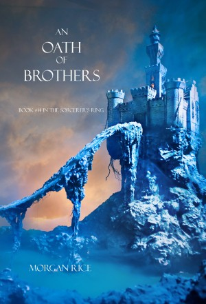 An Oath of Brothers (Book #14 in the Sorcerer's Ring) by Morgan Rice from Lukeman Literary Management in General Academics category