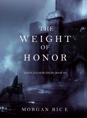 The Weight of Honor (Kings and Sorcerers--Book 3) by Morgan Rice from Lukeman Literary Management in General Academics category