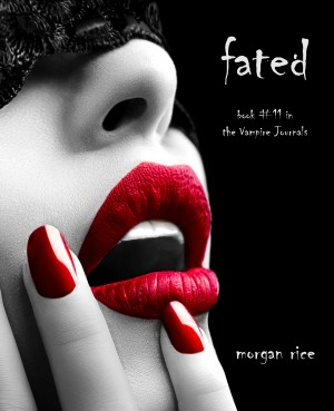 Fated (Book #11 in the Vampire Journals) by Morgan Rice from Lukeman Literary Management in General Academics category