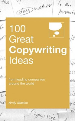 100 Great Copywriting Ideas by Andy Maslen from Marshall Cavendish International (Asia) Pte Ltd in Business & Management category