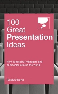 100 Great Presentation Ideas by Patrick Forsyth from Marshall Cavendish International (Asia) Pte Ltd in Business & Management category