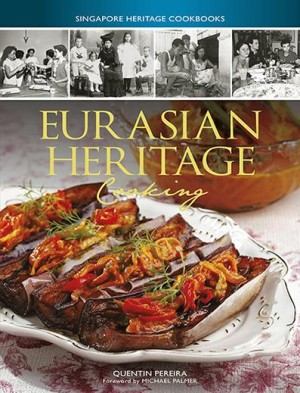 Eurasian Heritage Cooking by Quentin Pereira from Marshall Cavendish International (Asia) Pte Ltd in Recipe & Cooking category