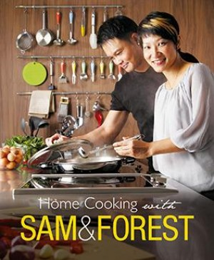Home Cooking with Sam and Forest by Sam and Forest Leong from Marshall Cavendish International (Asia) Pte Ltd in Recipe & Cooking category