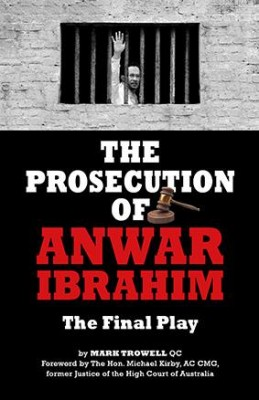 The Prosecution of Anwar Ibrahim: The Final Play by Mark Trowell, QC from Marshall Cavendish International (Asia) Pte Ltd in Politics category