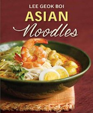 Asian Noodles by Lee Geok Boi from Marshall Cavendish International (Asia) Pte Ltd in Recipe & Cooking category