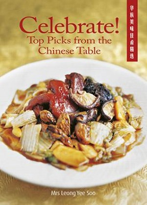 Celebrate! Top Picks from the Chinese Table by Mrs Leong Yee Soo from Marshall Cavendish International (Asia) Pte Ltd in Recipe & Cooking category