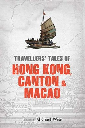 Travellers' Tales of Hong Kong, Canton & Macao by Michael Wise from Marshall Cavendish International (Asia) Pte Ltd in History category