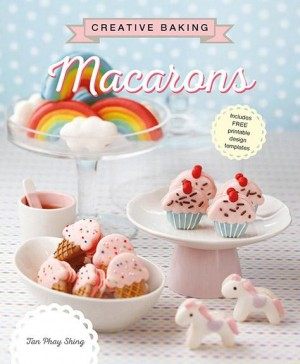 Creative Baking: Macarons by Tan Phay Shing from Marshall Cavendish International (Asia) Pte Ltd in Recipe & Cooking category