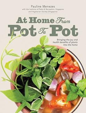 At Home: From Pot to Pot by Pauline Menezes, Institute of Parks & Recreation, Singapore and Vegetarian Society from Marshall Cavendish International (Asia) Pte Ltd in Recipe & Cooking category