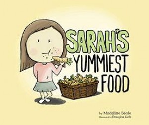 Sarah's Yummiest Food by Madeline Beale (Author); Douglas Goh (Illustrator) from Marshall Cavendish International (Asia) Pte Ltd in Children category