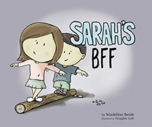 Sarah's BFF (Best Friend Forever) by Madeline Beale (Author); Douglas Goh (Illustrator) from Marshall Cavendish International (Asia) Pte Ltd in Children category