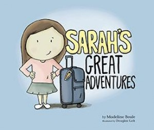 Sarah's Great Adventures by Madeline Beale (Author); Douglas Goh (Illustrator) from Marshall Cavendish International (Asia) Pte Ltd in Children category