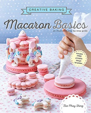 Creative Baking: Macaron Basics by Tan Phay Shing from Marshall Cavendish International (Asia) Pte Ltd in Recipe & Cooking category