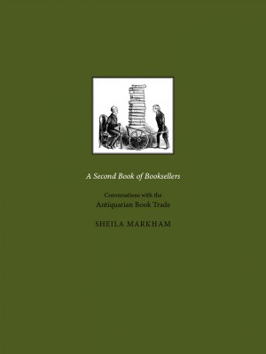 A Second Book of Booksellers: Conversations with the Antiquarian Book Trade