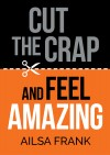 Cut the Crap and Feel Amazing - text