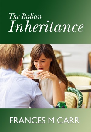 The Italian Inheritance by Frances M Carr from Mint Associates Ltd in General Novel category