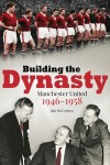 Building the Dynasty: Manchester United 1946-1958 - text