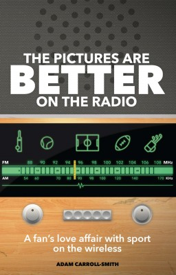 The Pictures are Better on the Radio: A Fan's Love Affair with Sport on the Wireless by Adam Carroll-Smith from Mint Associates Ltd in Accounting & Statistics category