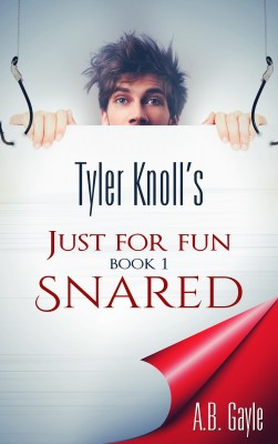 Tyler Knoll's Just For Fun: Book One: Snared by A.B. Gayle from Mint Associates Ltd in Teen Novel category