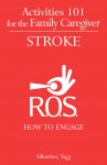 Activities 101 for the Family Caregiver: Stroke: How to Engage - text