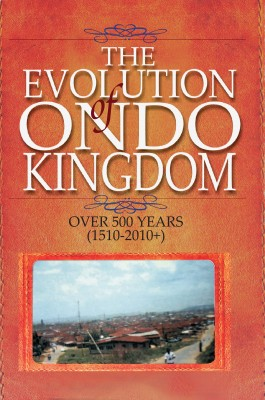 The Evolution of Ondo Kingdom Over 500 years (1510-2010+) by Ibidayo Ajayi from Mint Associates Ltd in History category