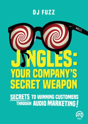 JINGLES: YOUR COMPANY'S SECRET WEAPON