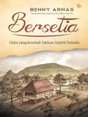 Bersetia: Cinta yang Kembali Takkan Seperti Semula by Benny Arnas from Mizan Publika, PT in Indonesian Novels category