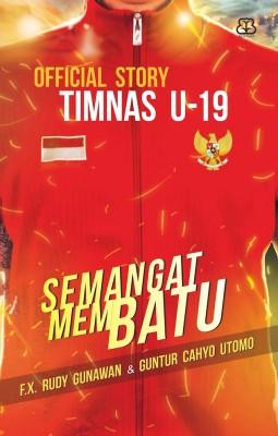 Official Story Timnas U-19:Semangat Membatu by F.X. Rudy Gunawan from Mizan Publika, PT in General Novel category